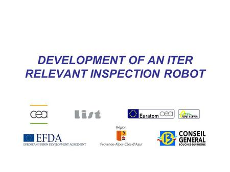 Euratom 1 AIA robot – 2007.10 DEVELOPMENT OF AN ITER RELEVANT INSPECTION ROBOT Euratom.