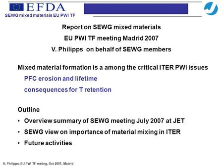 Report on SEWG mixed materials EU PWI TF meeting Madrid 2007 V. Philipps on behalf of SEWG members Mixed material formation is a among the critical ITER.