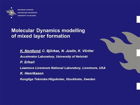 Molecular Dynamics modelling of mixed layer formation K. Nordlund, C. Björkas, N. Juslin, K. Vörtler Accelerator Laboratory, University of Helsinki P.