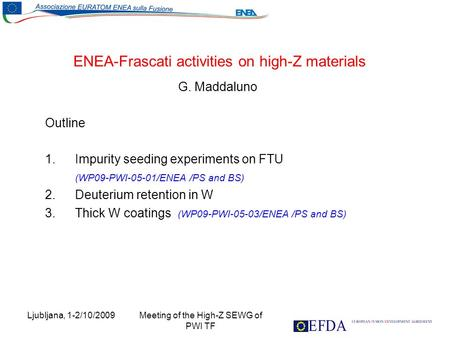 Ljubljana, 1-2/10/2009 Meeting of the High-Z SEWG of PWI TF ENEA-Frascati activities on high-Z materials G. Maddaluno Outline 1.Impurity seeding experiments.