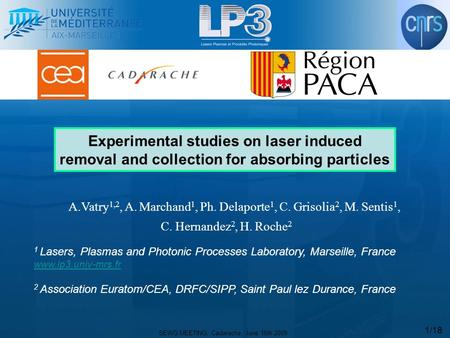 SEWG MEETING, Cadarache, June 16th 2009 1/18 Experimental studies on laser induced removal and collection for absorbing particles A.Vatry 1,2, A. Marchand.