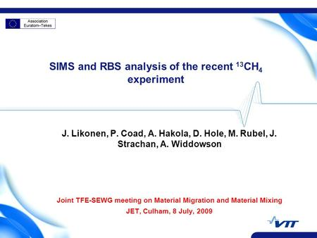 SIMS and RBS analysis of the recent 13 CH 4 experiment J. Likonen, P. Coad, A. Hakola, D. Hole, M. Rubel, J. Strachan, A. Widdowson Joint TFE-SEWG meeting.