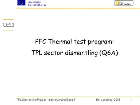 1TPL Dismantling Project – TORE SUPRA Association EURATOM-CEA 8th, december 2006 PFC Thermal test program: TPL sector dismantling.
