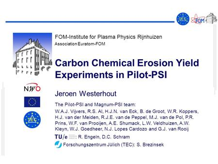 FOM-Institute for Plasma Physics Rijnhuizen Association Euratom-FOM T E CT E C T E CT E C Carbon Chemical Erosion Yield Experiments in Pilot-PSI Jeroen.