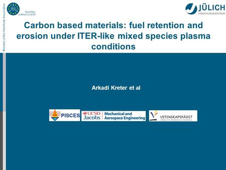 Member of the Helmholtz Association Carbon based materials: fuel retention and erosion under ITER-like mixed species plasma conditions Arkadi Kreter et.
