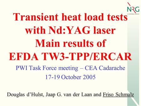 Transient heat load tests with Nd:YAG laser Main results of EFDA TW3-TPP/ERCAR PWI Task Force meeting – CEA Cadarache 17-19 October 2005 Douglas dHulst,