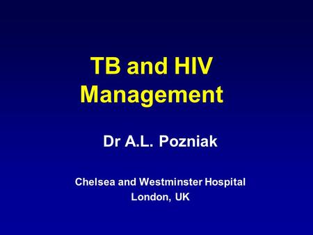 TB and HIV Management Dr A.L. Pozniak Chelsea and Westminster Hospital London, UK.