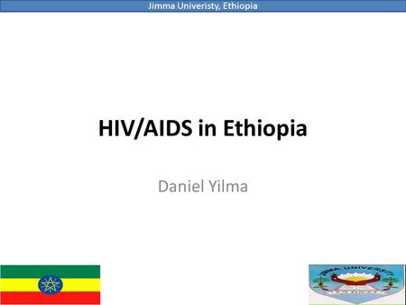 HIV/AIDS in Ethiopia Daniel Yilma Jimma Univeristy, Ethiopia.