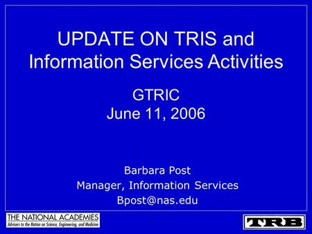 UPDATE ON TRIS and Information Services Activities GTRIC June 11, 2006 Barbara Post Manager, Information Services