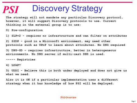 Page 1 PSI PSI Overview Discovery Strategy The strategy will not mandate any particular Discovery protocol, however, it will suggest Discovery protocols.