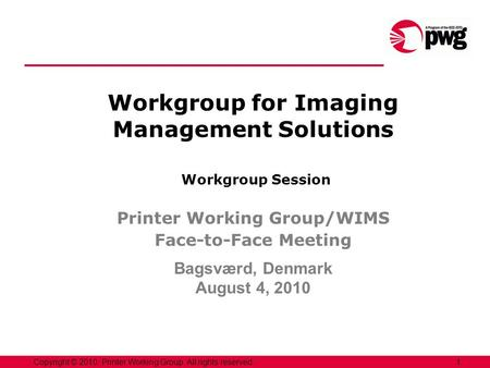 1Copyright © 2010, Printer Working Group. All rights reserved. Workgroup for Imaging Management Solutions Workgroup Session Printer Working Group/WIMS.