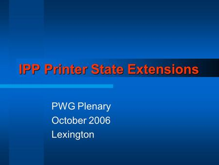 IPP Printer State Extensions PWG Plenary October 2006 Lexington.