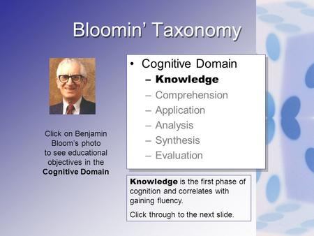 Bloomin Taxonomy Cognitive Domain –Knowledge –Comprehension –Application –Analysis –Synthesis –Evaluation Cognitive Domain –Knowledge –Comprehension –Application.