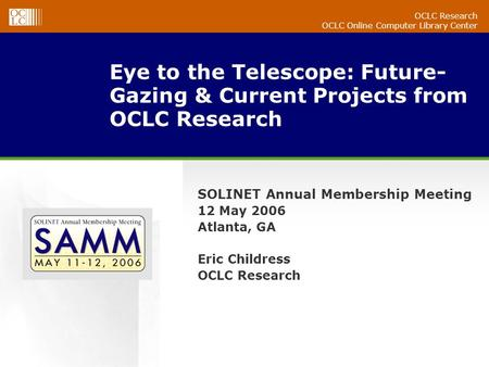 OCLC Research OCLC Online Computer Library Center Eye to the Telescope: Future- Gazing & Current Projects from OCLC Research SOLINET Annual Membership.
