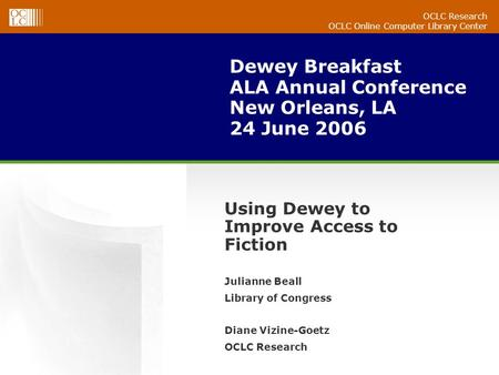 OCLC Research OCLC Online Computer Library Center Dewey Breakfast ALA Annual Conference New Orleans, LA 24 June 2006 Julianne Beall Library of Congress.