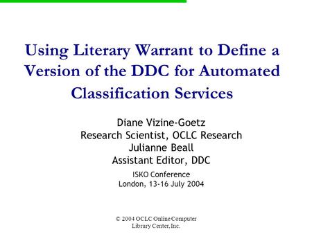 OCLC Online Computer Library Center © 2004 OCLC Online Computer Library Center, Inc. Using Literary Warrant to Define a Version of the DDC for Automated.