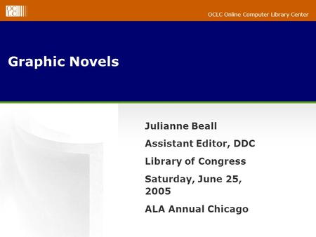 OCLC Online Computer Library Center Graphic Novels Julianne Beall Assistant Editor, DDC Library of Congress Saturday, June 25, 2005 ALA Annual Chicago.