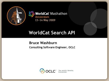 WorldCat Search API Bruce Washburn Consulting Software Engineer, OCLC.