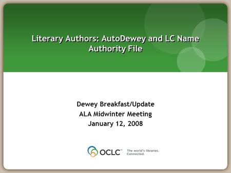 Literary Authors: AutoDewey and LC Name Authority File Dewey Breakfast/Update ALA Midwinter Meeting January 12, 2008.