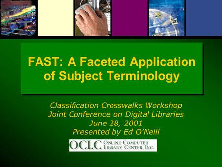 FAST: A Faceted Application of Subject Terminology Classification Crosswalks Workshop Joint Conference on Digital Libraries June 28, 2001 Presented by.