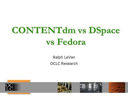 CONTENTdm vs DSpace vs Fedora
