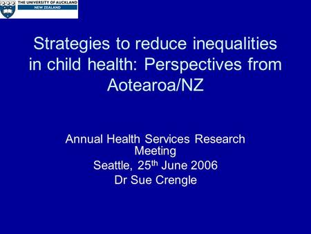 Strategies to reduce inequalities in child health: Perspectives from Aotearoa/NZ Annual Health Services Research Meeting Seattle, 25 th June 2006 Dr Sue.