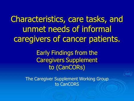 Characteristics, care tasks, and unmet needs of informal caregivers of cancer patients. The Caregiver Supplement Working Group to CanCORS Early Findings.