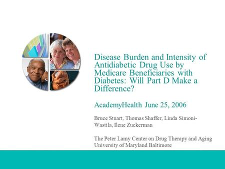 Disease Burden and Intensity of Antidiabetic Drug Use by Medicare Beneficiaries with Diabetes: Will Part D Make a Difference? AcademyHealth June 25, 2006.