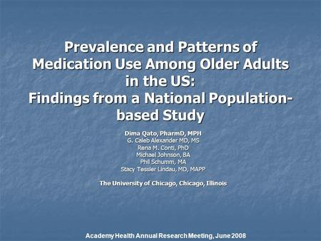 Prevalence and Patterns of Medication Use Among Older Adults in the US: Findings from a National Population- based Study Dima Qato, PharmD, MPH G. Caleb.
