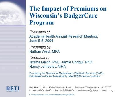 The Impact of Premiums on Wisconsins BadgerCare Program P.O. Box 12194 · 3040 Cornwallis Road · Research Triangle Park, NC 27709 Phone: 919-541-6816 ·
