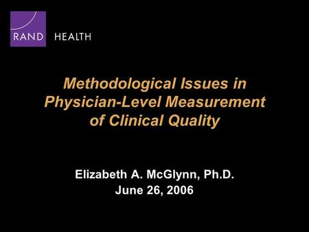 Methodological Issues in Physician-Level Measurement of Clinical Quality Elizabeth A. McGlynn, Ph.D. June 26, 2006.