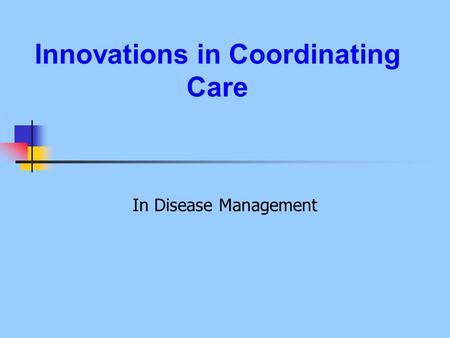 Innovations in Coordinating Care In Disease Management.