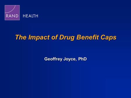 The Impact of Drug Benefit Caps Geoffrey Joyce, PhD.