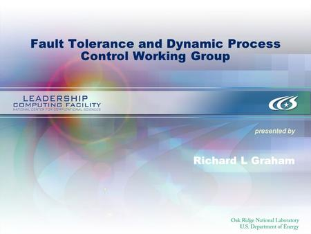 Presented by Fault Tolerance and Dynamic Process Control Working Group Richard L Graham.