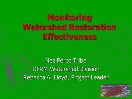Monitoring Watershed Restoration Effectiveness Nez Perce Tribe DFRM-Watershed Division Rebecca A. Lloyd, Project Leader.