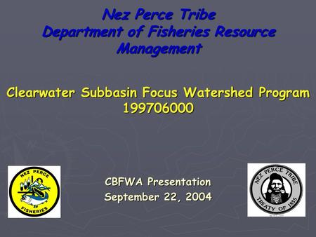 Nez Perce Tribe Department of Fisheries Resource Management CBFWA Presentation September 22, 2004 Clearwater Subbasin Focus Watershed Program 199706000.