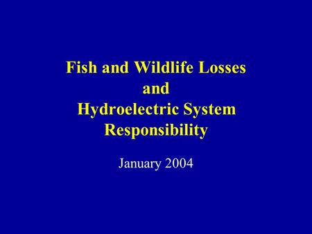 Fish and Wildlife Losses and Hydroelectric System Responsibility January 2004.
