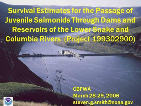 Survival Estimates for the Passage of Juvenile Salmonids Through Dams and Reservoirs of the Lower Snake and Columbia Rivers (Project 199302900) CBFWA March.