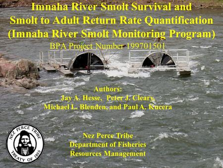 Imnaha River Smolt Survival and Smolt to Adult Return Rate Quantification (Imnaha River Smolt Monitoring Program) BPA Project Number 199701501 Nez Perce.