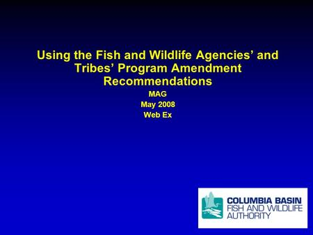 Using the Fish and Wildlife Agencies and Tribes Program Amendment Recommendations MAG May 2008 Web Ex.