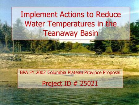 Implement Actions to Reduce Water Temperatures in the Teanaway Basin BPA FY 2002 Columbia Plateau Province Proposal Project ID # 25021.