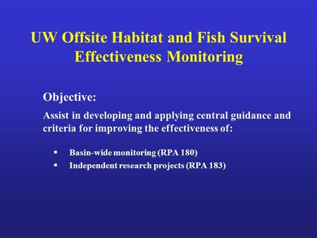 UW Offsite Habitat and Fish Survival Effectiveness Monitoring Objective: Assist in developing and applying central guidance and criteria for improving.
