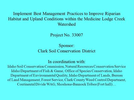Implement Best Management Practices to Improve Riparian Habitat and Upland Conditions within the Medicine Lodge Creek Watershed Project No. 33007 Sponsor:
