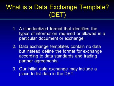 1.A standardized format that identifies the types of information required or allowed in a particular document or exchange. 2.Data exchange templates contain.