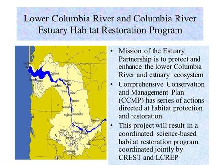 Lower Columbia River and Columbia River Estuary Habitat Restoration Program Mission of the Estuary Partnership is to protect and enhance the lower Columbia.
