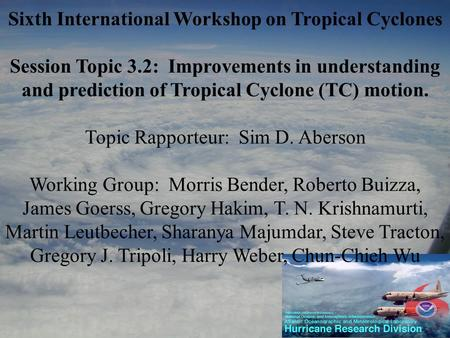 Sixth International Workshop on Tropical Cyclones Session Topic 3.2: Improvements in understanding and prediction of Tropical Cyclone (TC) motion. Topic.