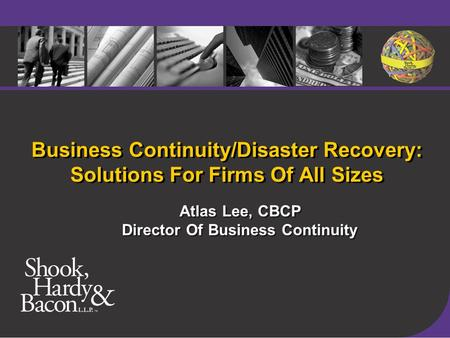 Business Continuity/Disaster Recovery: Solutions For Firms Of All Sizes Atlas Lee, CBCP Director Of Business Continuity Atlas Lee, CBCP Director Of Business.
