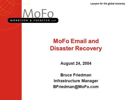 MoFo  and Disaster Recovery August 24, 2004 Bruce Friedman Infrastructure Manager