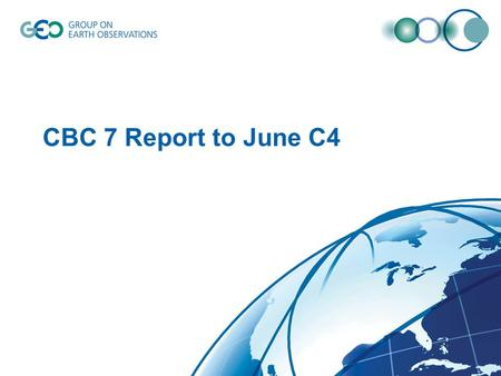 CBC 7 Report to June C4. Discussions in Meeting Next CBC Meeting Coordination with Committees GCI Work Plan Progress Development of 2009 – 2011 Work Plan.