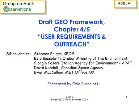Group on Earth bservations Group on Earth bservations SGUR GEO-2 Baveno (I) 27-28 November 2003 1 Presented by Ezio Bussoletti Draft GEO Framework, Chapter.